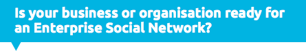 Is your business or organisation ready for an Enterprise Social Network?